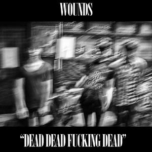 Wounds-Dead-Dead-Fucking-Dead