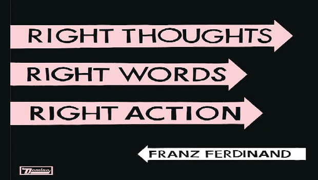 Franz-Ferdinand-Right-Thoughts-Right-Words-Right-Action